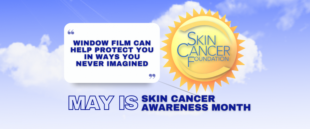 May Is Skin Cancer Awareness Month - See How Window Film Helps - Window Film and Window Tinting Services in Philadelphia, Pennsylvania
